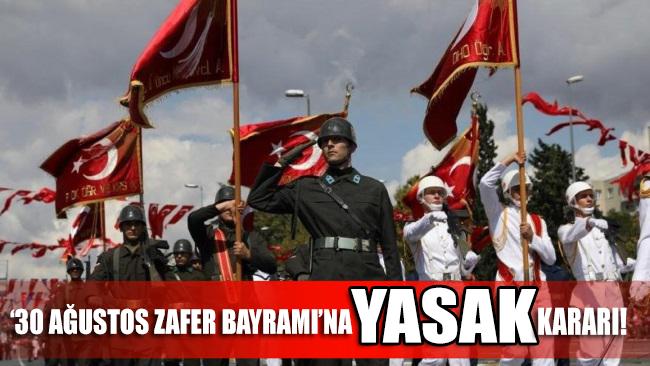'30 Ağustos Zafer Bayramı'na YASAK kararı!