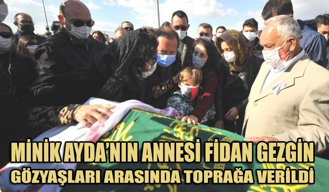 91 saat sonra kurtarılan Ayda'nın annesi Fidan Gezgin, toprağa verildi