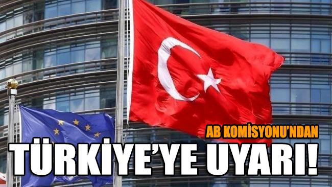 AB Komisyonu'ndan Türkiye'ye uyarı