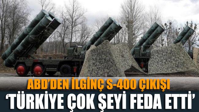 ABD'den ilginç S-400 çıkışı: Türkiye çok şeyi feda etti