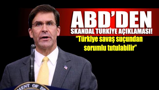 ABD'den skandal Türkiye açıklaması: Türkiye savaş suçundan sorumlu tutulabilir