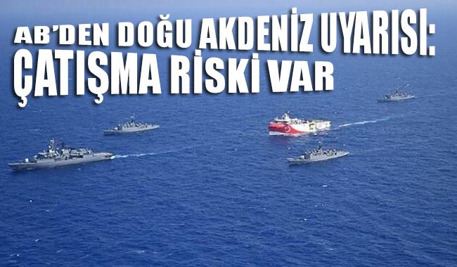 AB'den Doğu Akdeniz uyarısı: Çatışma riski var