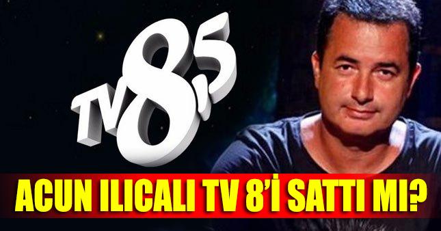Acun Ilıcalı TV8'i sattı iddiası!