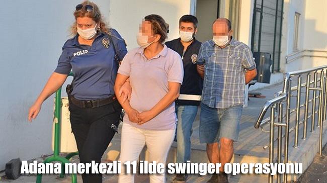 Adana merkezli 11 ilde swinger operasyonu