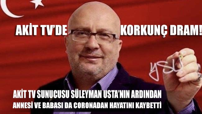 AKİT TV sunucusu Süleyman Usta'nın ardından önce annesi bugün de babası yaşamını yitirdi