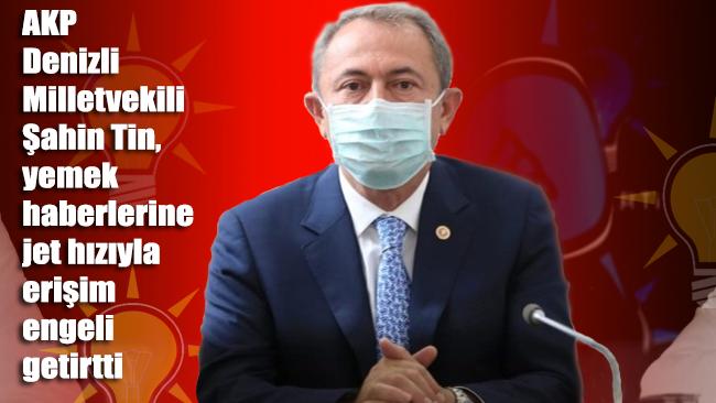 AKP Denizli Milletvekili Şahin Tin, yemek haberlerine erişim engeli getirtti