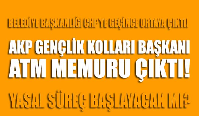 AKP gençlik kolları başkanı ATM memuru çıktı