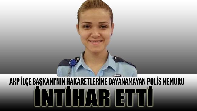 AKP İlçe Başkanı'nın hakaretlerine dayanamayan polis memuru intihar etti