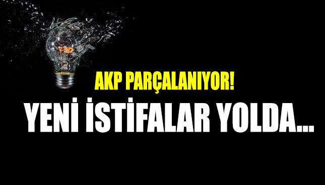 AKP parçalanıyor!.. Yeni İstifalar yolda