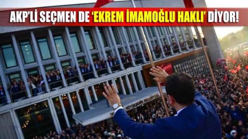 AKP seçmeni de 'İmamoğlu haklı' diyor!