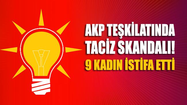 AKP teşkilatında taciz skandalı! 9 kadın istifa etti