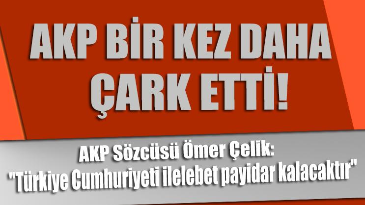 AKP yine çark etti: İktidar partisi sözcüsü Ömer Çelik'ten siyasal rejim açıklaması!