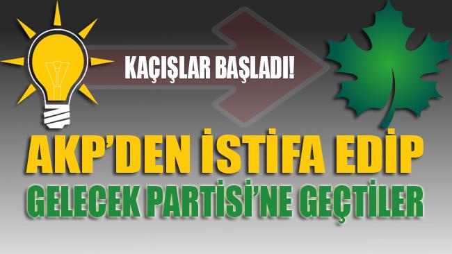 AKP'den istifa edip Gelecek Partisi'ne geçtiler