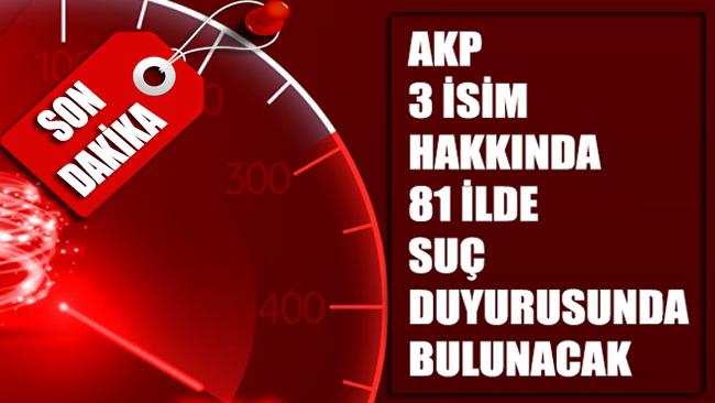 AKP'den üç isim hakkında suç duyurusu