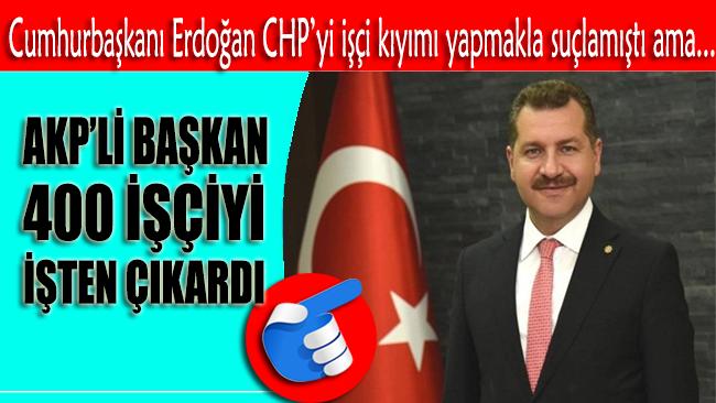 AKP'li başkan Ramazan Ayı öncesi 400 işçiyi işten çıkardı