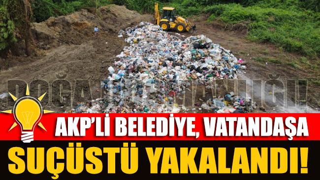 AKP'li belediye çöpleri ormana dökerken suçüstü yakalandı