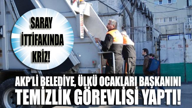 AKP'li belediye, Ülkü Ocakları Başkanı'nı temizlik görevlisi yaptı