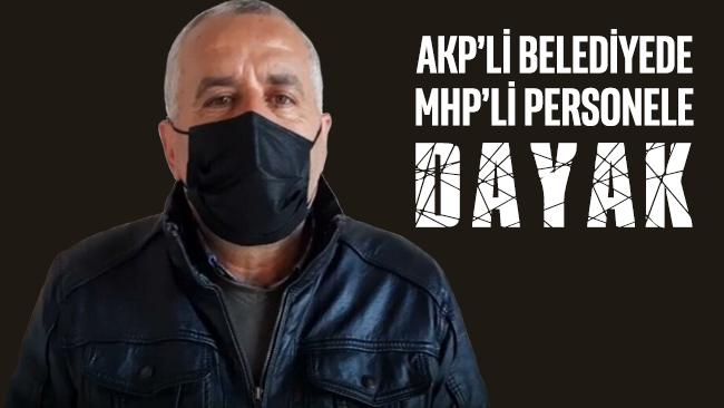 AKP'li belediyede MHP'li personele dayak