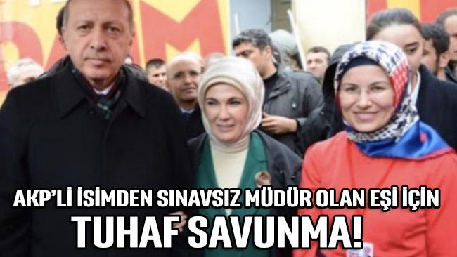 AKP'li isimden sınavsız müdür olan eşi için tuhaf savunma!