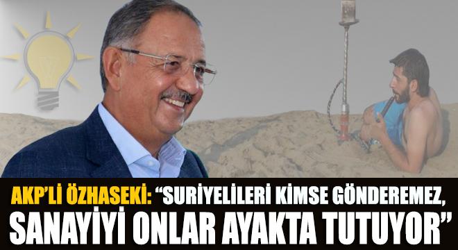 AKP'li Özhaseki: Suriyelileri kimse gönderemez, sanayiyi onlar ayakta tutuyor