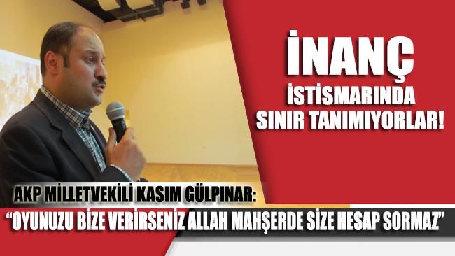 AKP'li vekilden şok sözler: Oyunuzu bize verirseniz Allah mahşerde size hesap sormaz