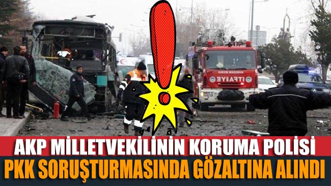 AKP'li vekilin koruma polisi PKK soruşturmasında gözaltına alındı