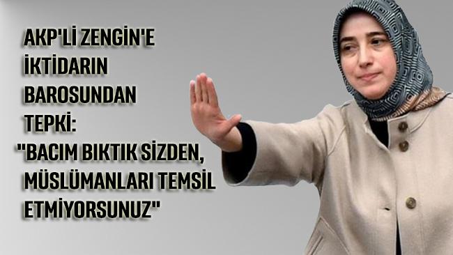 AKP'li Zengin'e iktidarın barosundan tepki: