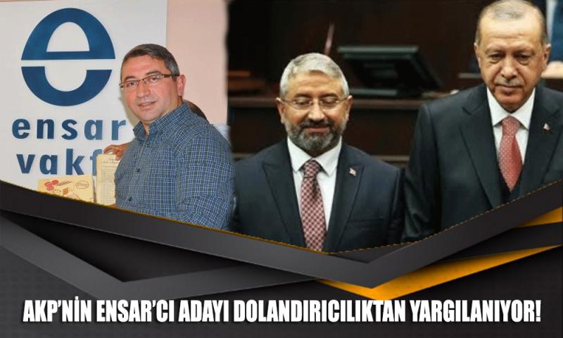 AKP'nin Ensar'cı adayı, dolandırıcılıktan yargılanıyor!