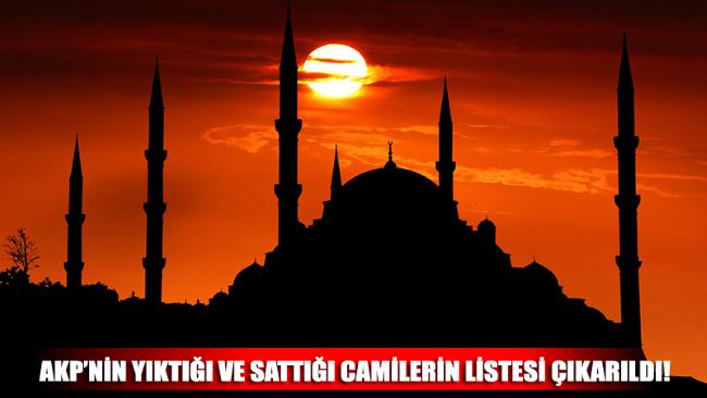 AKP'nin yıktığı ve sattığı camilerin listesi çıkarıldı