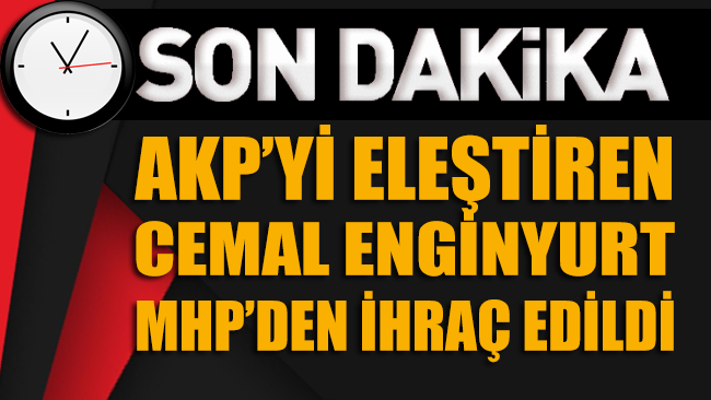 AKP'yi eleştiren MHP'li Cemal Enginyurt partisinden ihraç edildi!