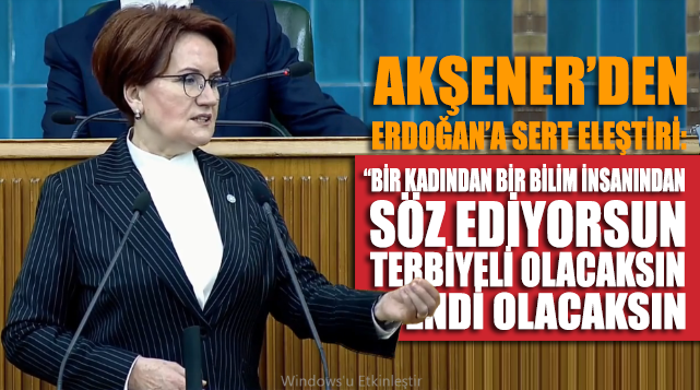 Akşener, Erdoğan'ın Ayşe Buğra'ya yönelik söylemine tepki gösterdi: Terbiyeli olacaksın. Efendi olacaksın