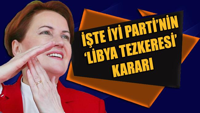 Akşener'den, İYİ Parti'nin Libya Tezkeresi kararına dair açıklama geldi