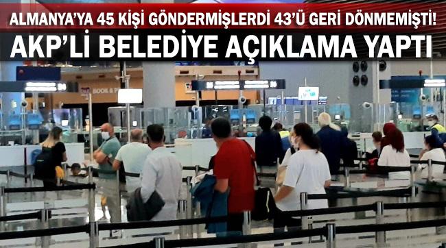 Almanya'ya 45 kişi göndermişlerdi 43'ü geri dönmemişti! AKP'li belediye açıklama yaptı