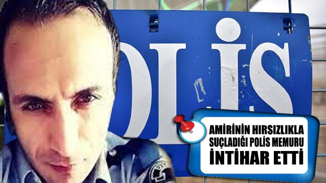 Amirinin hırsızlıkla suçladığı polis intihar etti