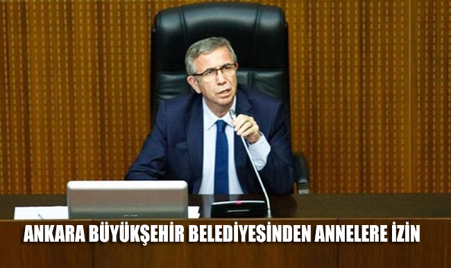 Ankara Büyükşehir Belediyesi'nden annelere izin!