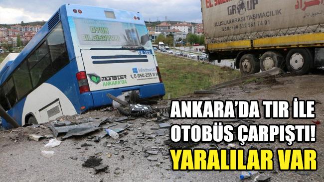 Ankara'da TIR ile otobüs çarpıştı! Yaralılar var