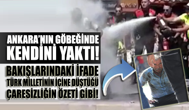 Ankara'nın göbeğinde üzerine benzin dökerek kendini yaktı