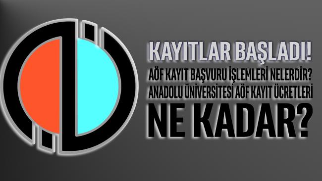 AÖF kayıt başvuru işlemleri neler? Anadolu Üniversitesi 2020 2021 AÖF kayıt ücretleri ne kadar?