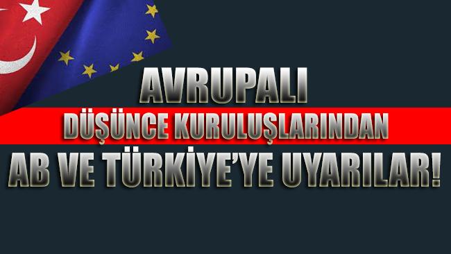 Avrupalı düşünce kuruluşlarından AB ve Türkiye'ye uyarılar