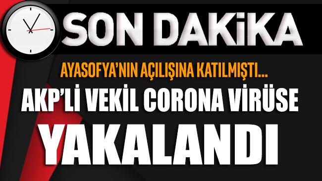 Ayasofya'nın açılışına katılan AKP'li vekil corona virüsüne yakalandı