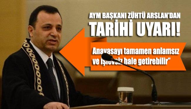 AYM Başkanı Zühtü Arslan: Anayasa anlamsız ve işlevsiz hale gelebilir