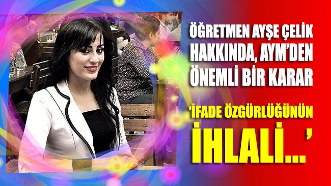AYM'den öğretmen Ayşe Çelik hakkında önemli karar!