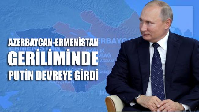 Azerbaycan-Ermenistan geriliminde Putin devreye girdi
