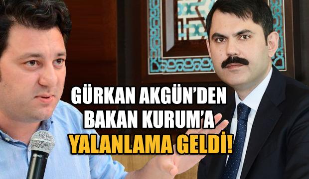 Bakan Murat Kurum'a, Gürkan Akgün'den yalanlama geldi!