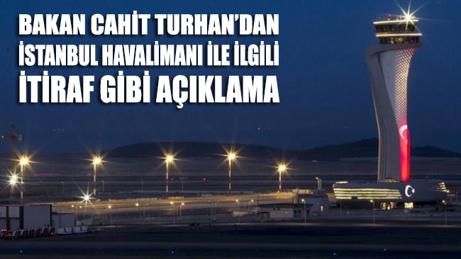 Bakandan İstanbul Havalimanı İtirafı