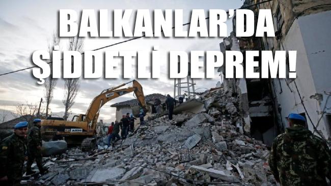 Balkanlar'da şiddetli deprem!