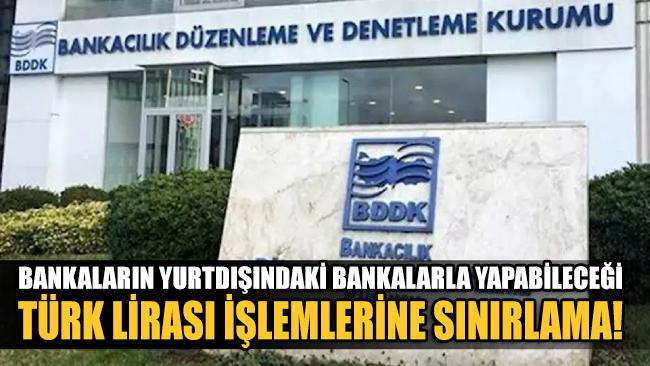 Bankaların yurtdışındaki bankalarla yapabileceği Türk Lirası işlemlerine sınırlama!