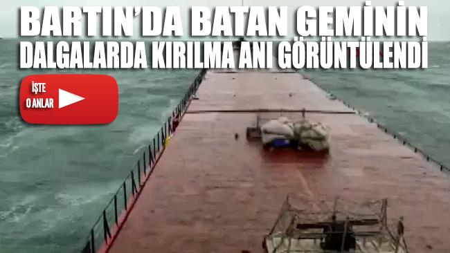 Bartın'da batan geminin dalgalarda kırılma anı görüntüleri ortaya çıktı