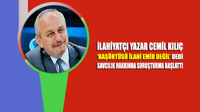 'Başörtüsü ilahi emir değil' diyen Cemil Kılıç'a Savcı soruşturma açtı!