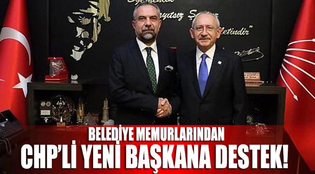 Belediye memurlarından CHP'li yeni başkana destek!